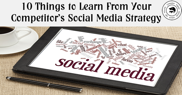 10 Things to Learn From Your Competitor's Social Media Strategy
