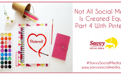Not All Social Media Is Created Equal – Part 4 with Pinterest