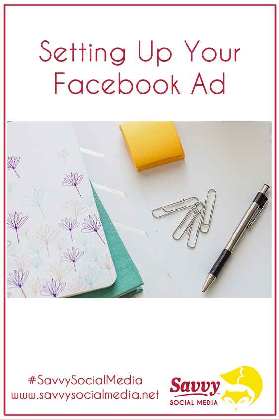 Setting up your Facebook Ad in the Facebook Ads Manager | Setting up a Facebook Ad can be a bit overwhelming. Keep reading to see how to start creating your Facebook Ad in the Facebook Ads Manager. #SavvySocialMedia