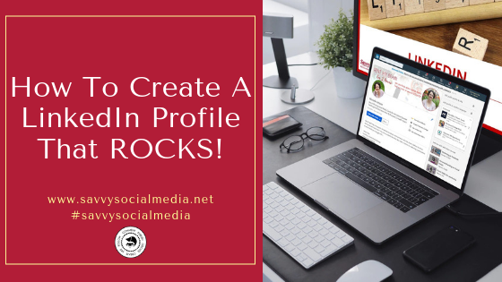 How To Create A LinkedIn Profile That ROCKS!