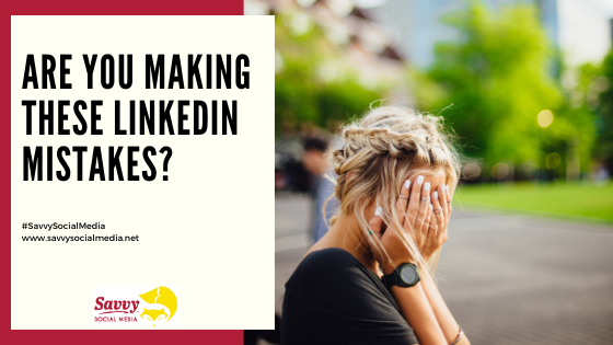 Are you making these LinkedIn mistakes?