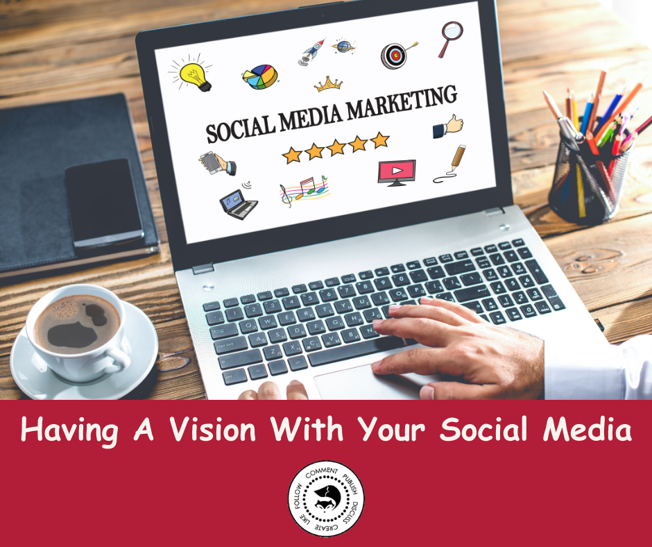 Having A Vision With Your Social Media