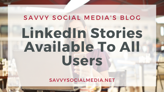 LinkedIn Stories Available To All Users