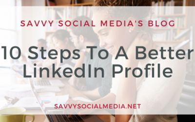 10 Steps To A Better LinkedIn Profile